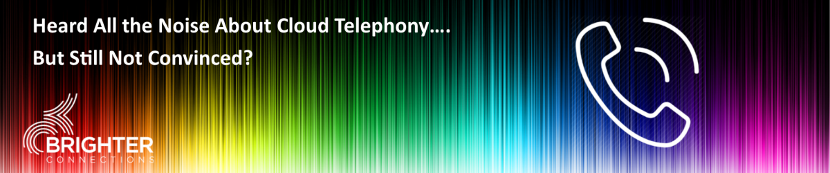 Heard All the Noise About Cloud Telephony but Still Not Convinced?